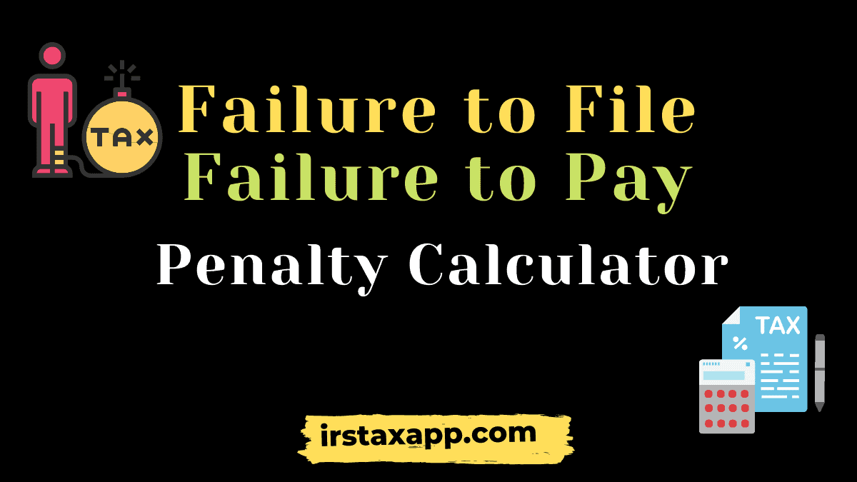 failure to file & failure to pay penalty calculator