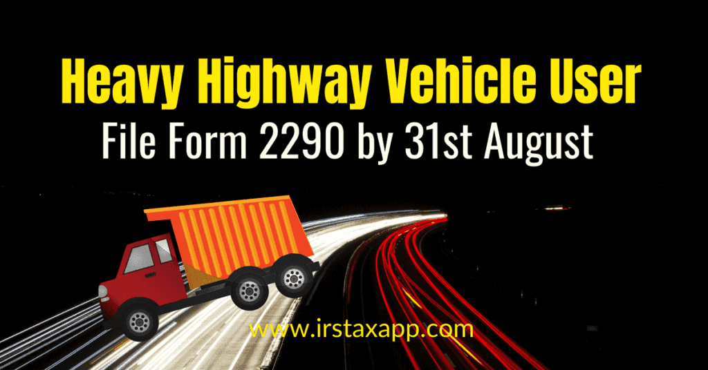 file tax form 2290 by 31st august : irs to heavy highway vehicle