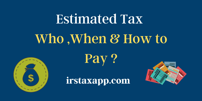 Estimated Tax :Who ,When & How To Pay ?