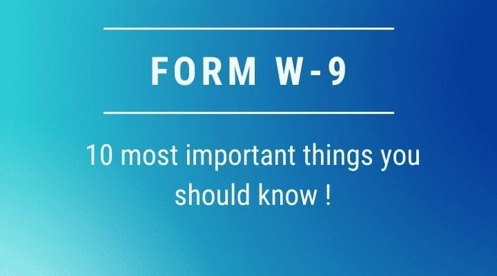 W 9 Form : 10 Most Important Things You Must Know