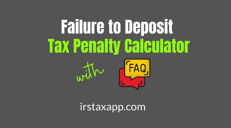 Failure to Deposit Penalty Calculator