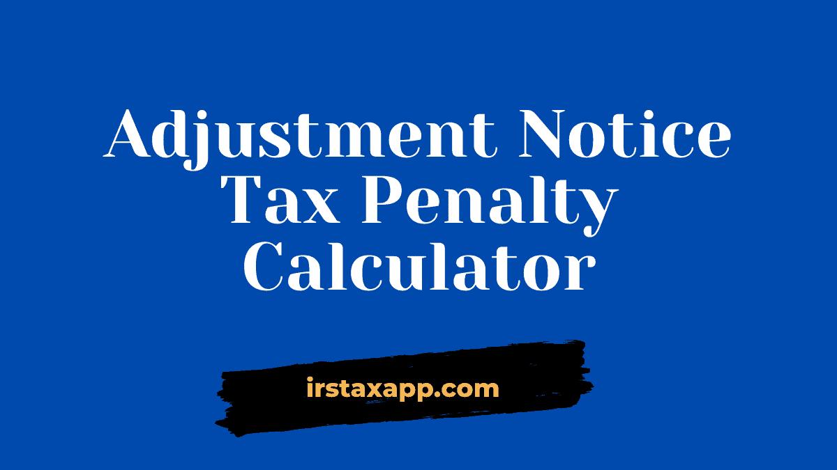 Adjustment Notice Tax Penalty Calculator